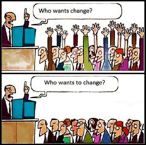 Who wants to change? Who wants to change? Anonimus.